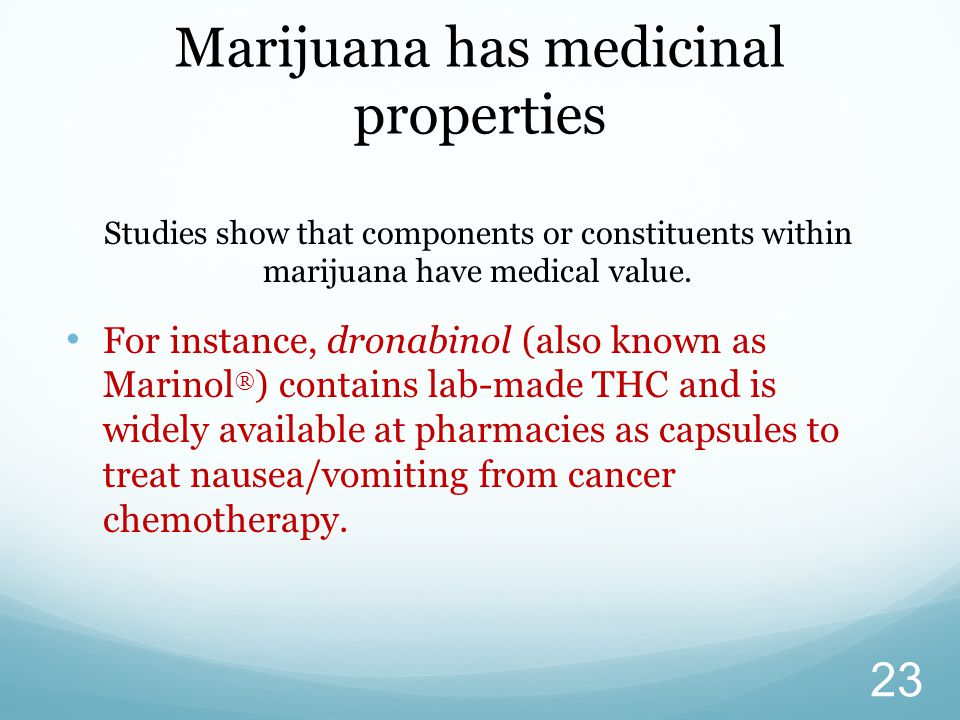 Marijuana has medicinal properties