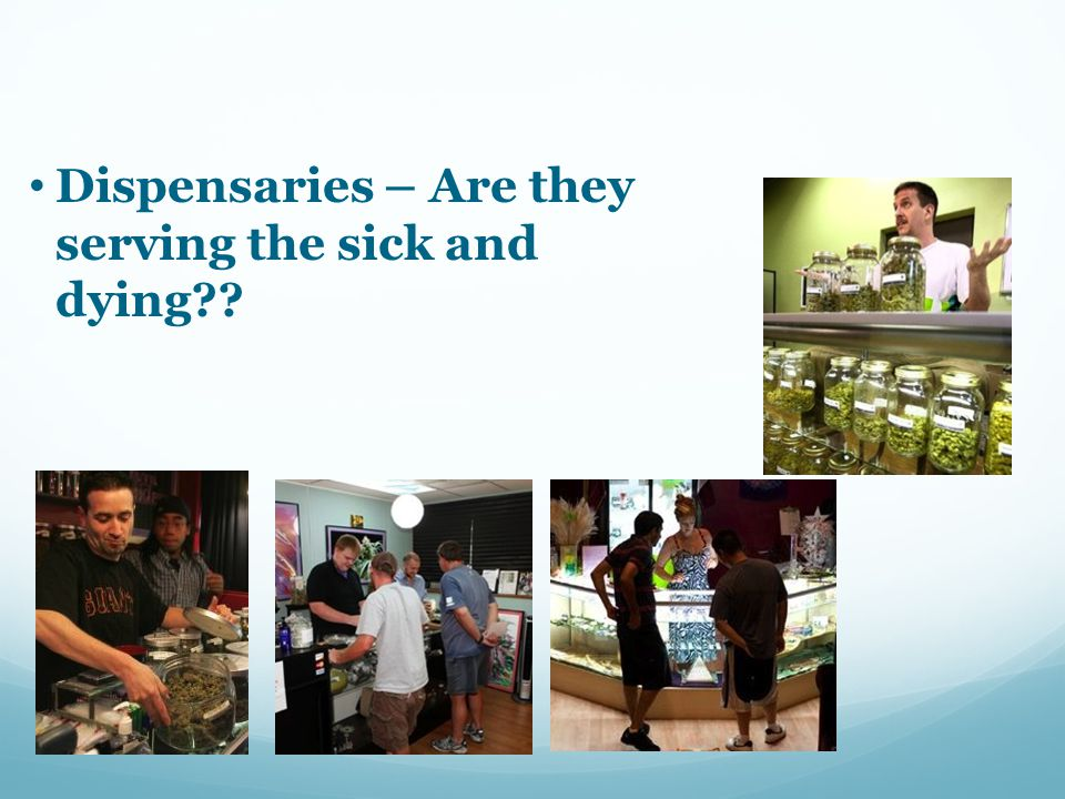 Dispensaries – Are they serving the sick and dying