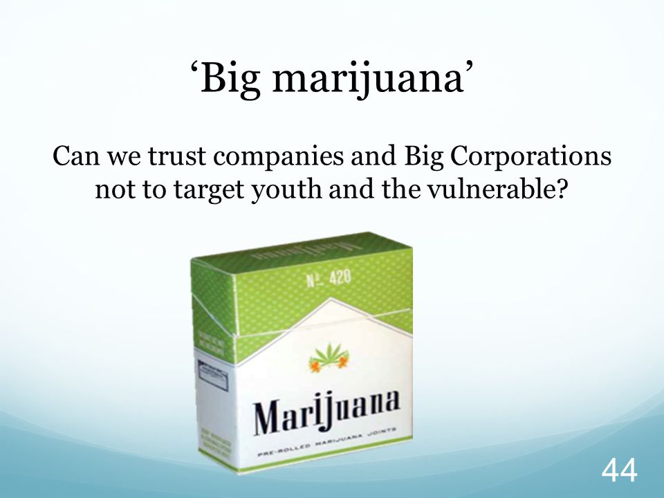'Big marijuana' Can we trust companies and Big Corporations not to target youth and the vulnerable
