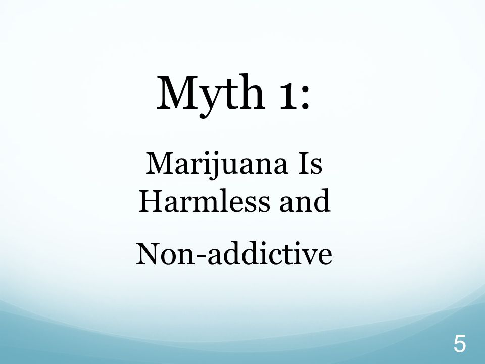 Marijuana Is Harmless and Non-addictive
