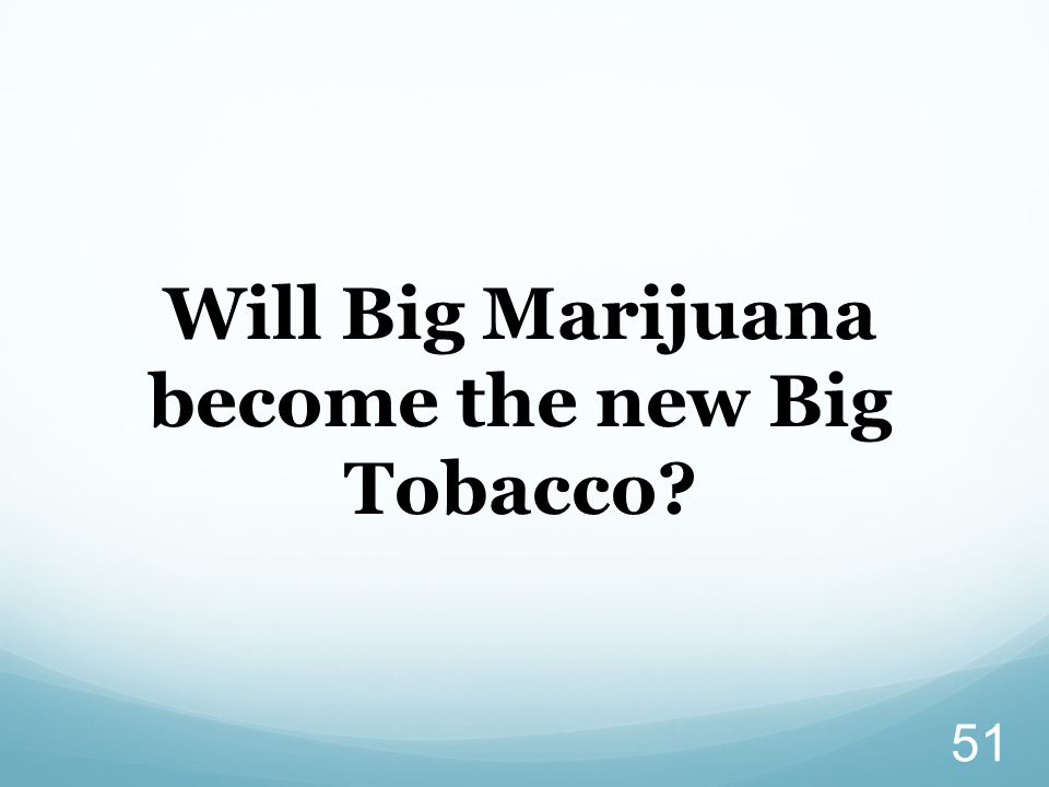 Will Big Marijuana become the new Big Tobacco