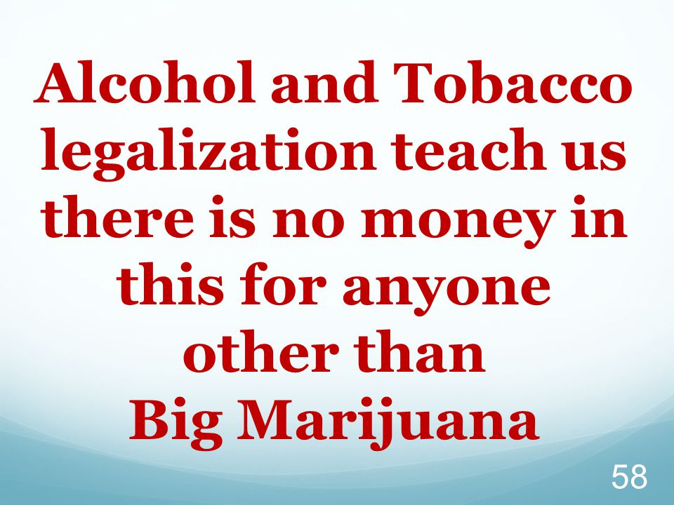 Alcohol and Tobacco legalization teach us there is no money in this for anyone other than