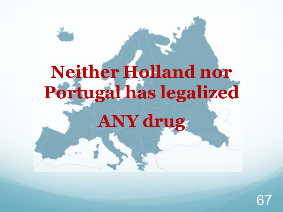 Neither Holland nor Portugal has legalized ANY drug