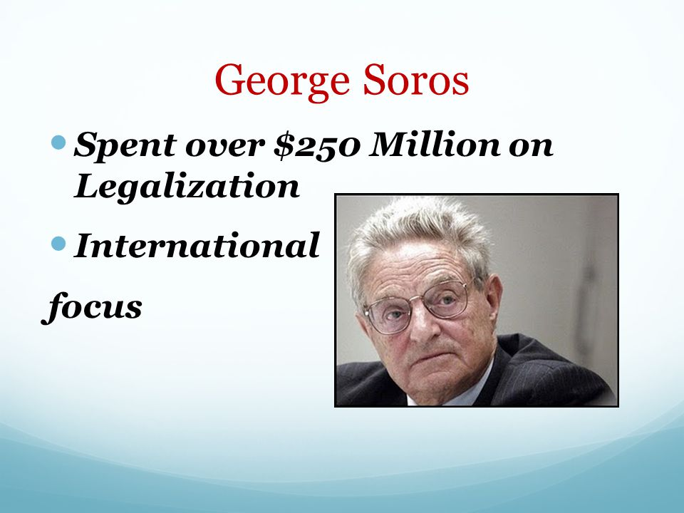 George Soros Spent over $250 Million on Legalization International