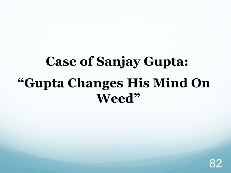 Case of Sanjay Gupta: Gupta Changes His Mind On Weed