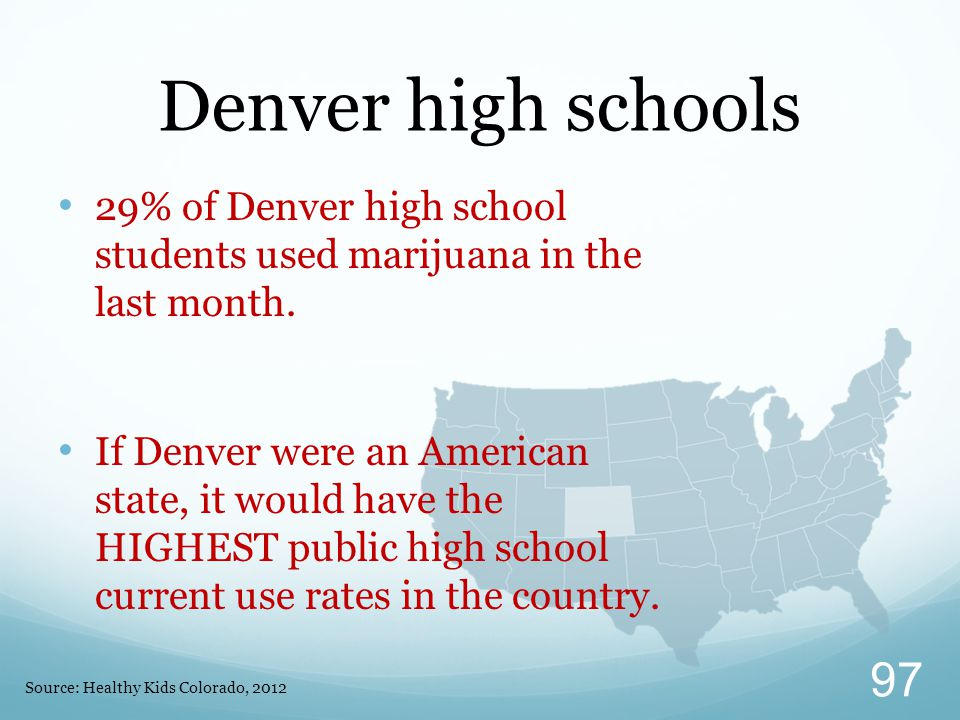 Denver high schools 29% of Denver high school students used marijuana in the last month.