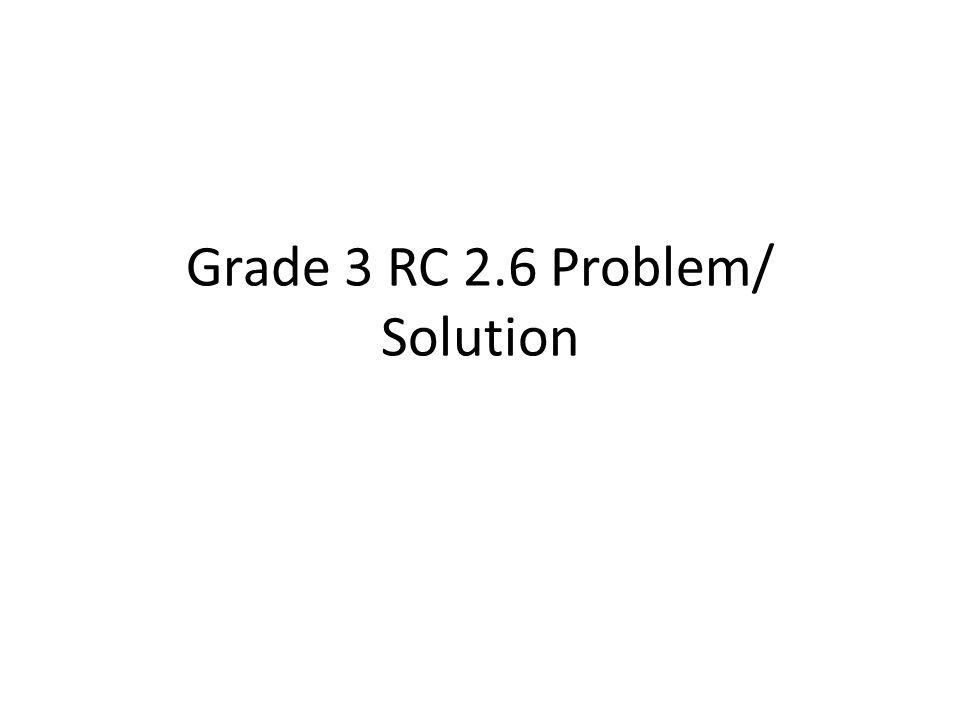 Grade 3 RC 2.6 Problem/ Solution