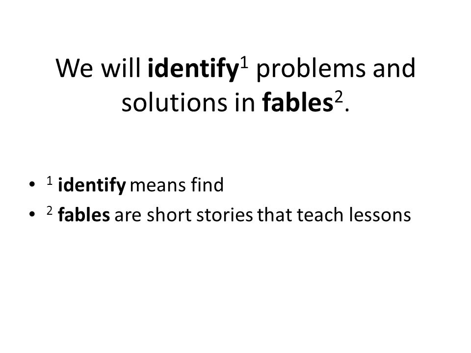 We will identify1 problems and solutions in fables2.