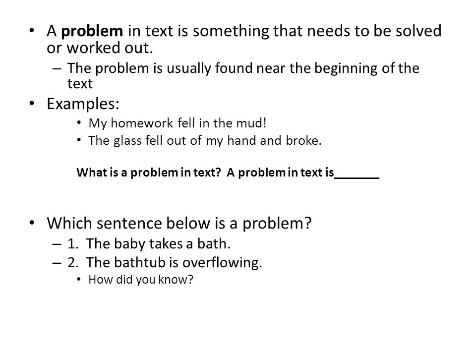 A problem in text is something that needs to be solved or worked out.
