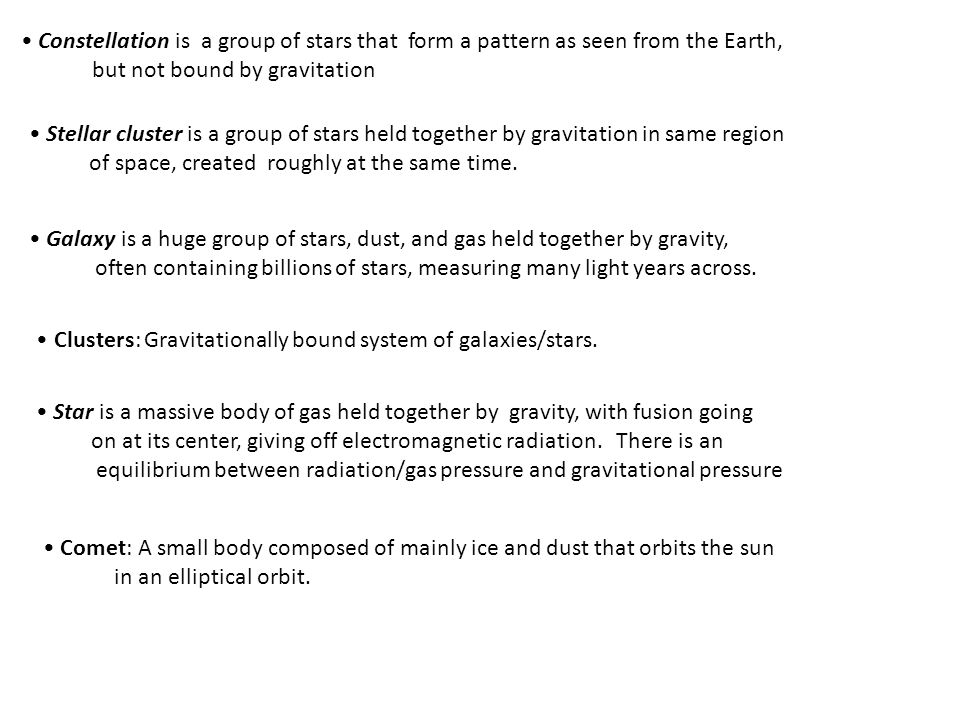 • Constellation is a group of stars that form a pattern as seen from the Earth,