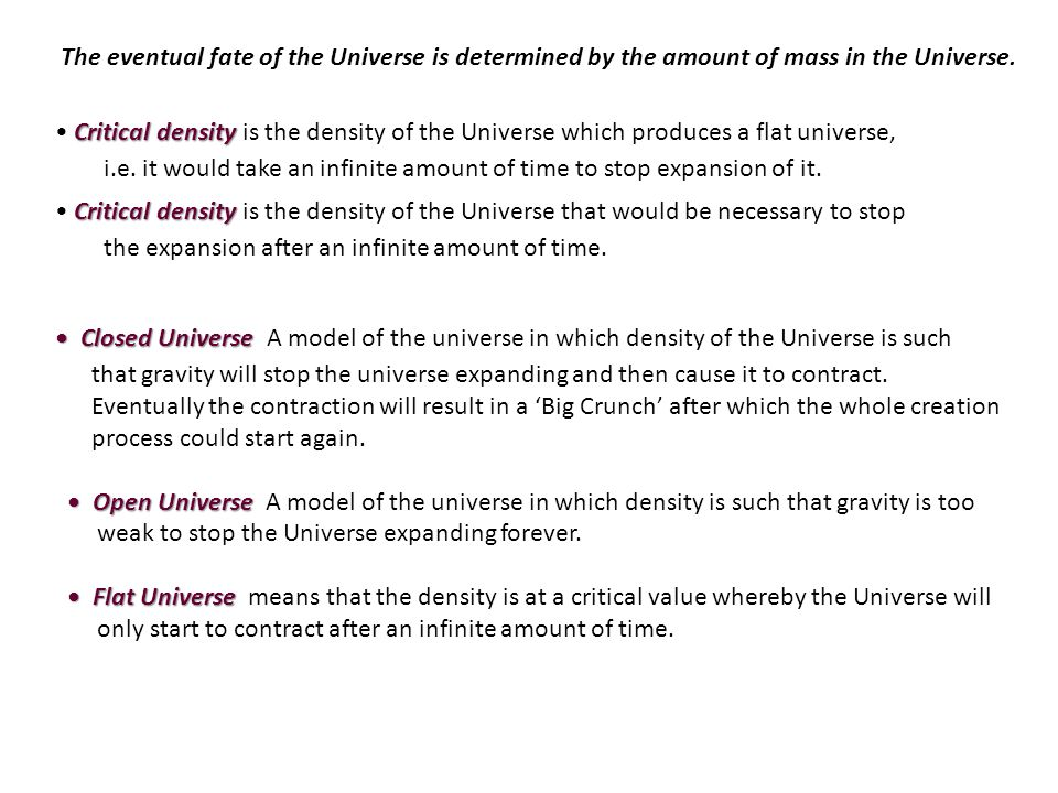 The eventual fate of the Universe is determined by the amount of mass in the Universe.