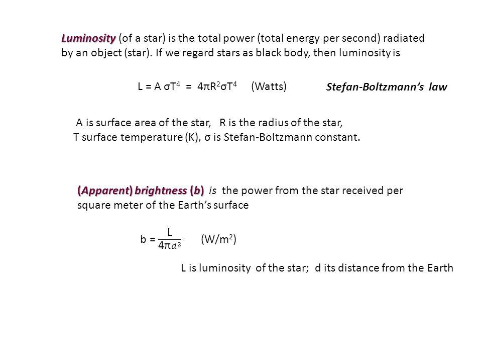 Luminosity (of a star) is the total power (total energy per second) radiated by an object (star). If we regard stars as black body, then luminosity is