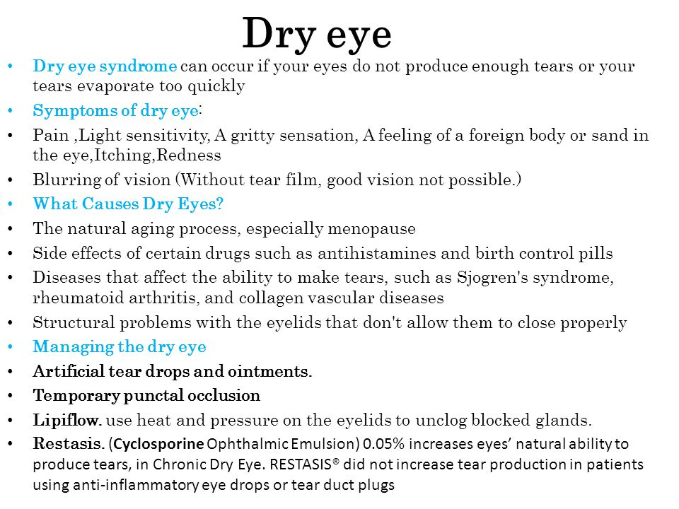 Dry eye Dry eye syndrome can occur if your eyes do not produce enough tears or your tears evaporate too quickly.