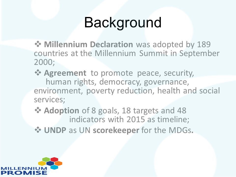 Background Millennium Declaration was adopted by 189 countries at the Millennium Summit in September 2000;