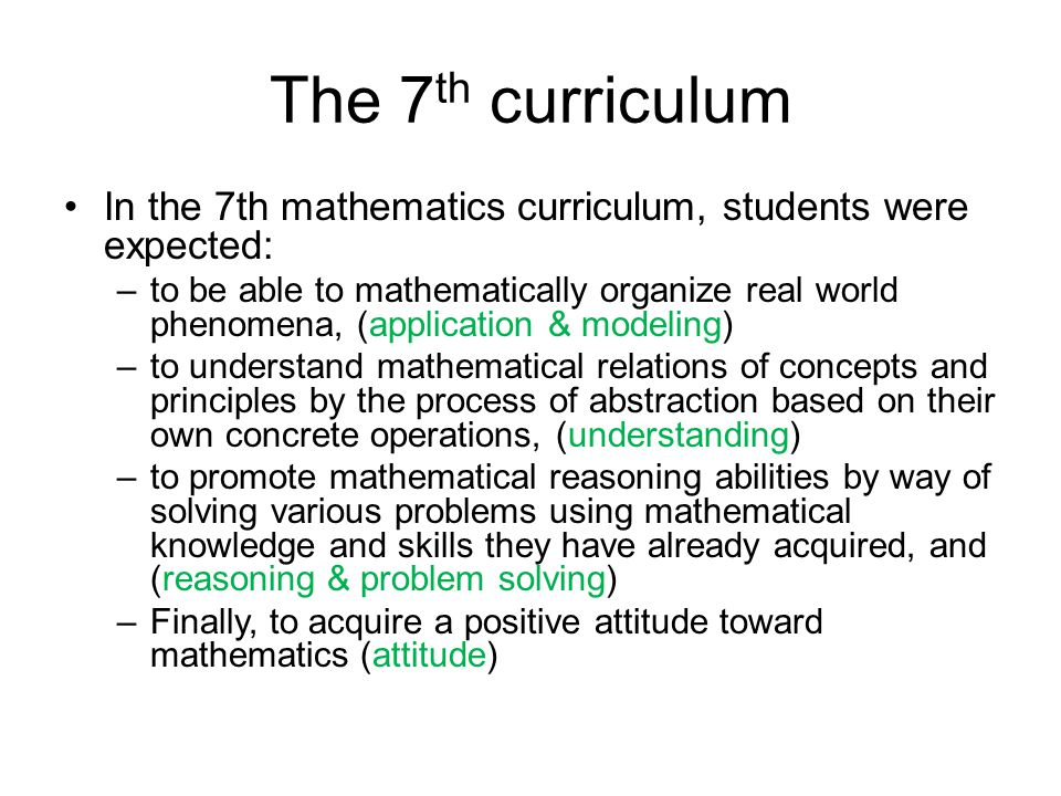 The 7th curriculum In the 7th mathematics curriculum, students were expected: