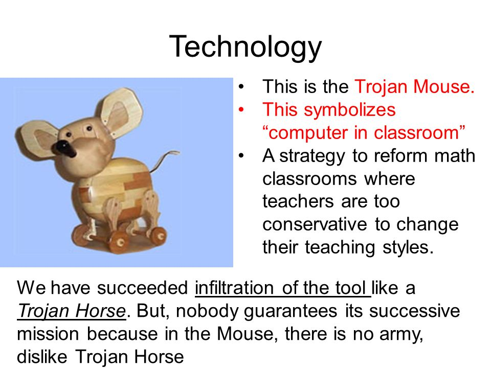 Technology This is the Trojan Mouse.