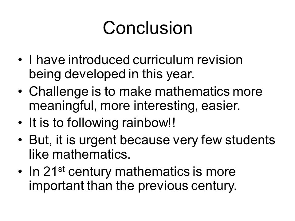 Conclusion I have introduced curriculum revision being developed in this year.