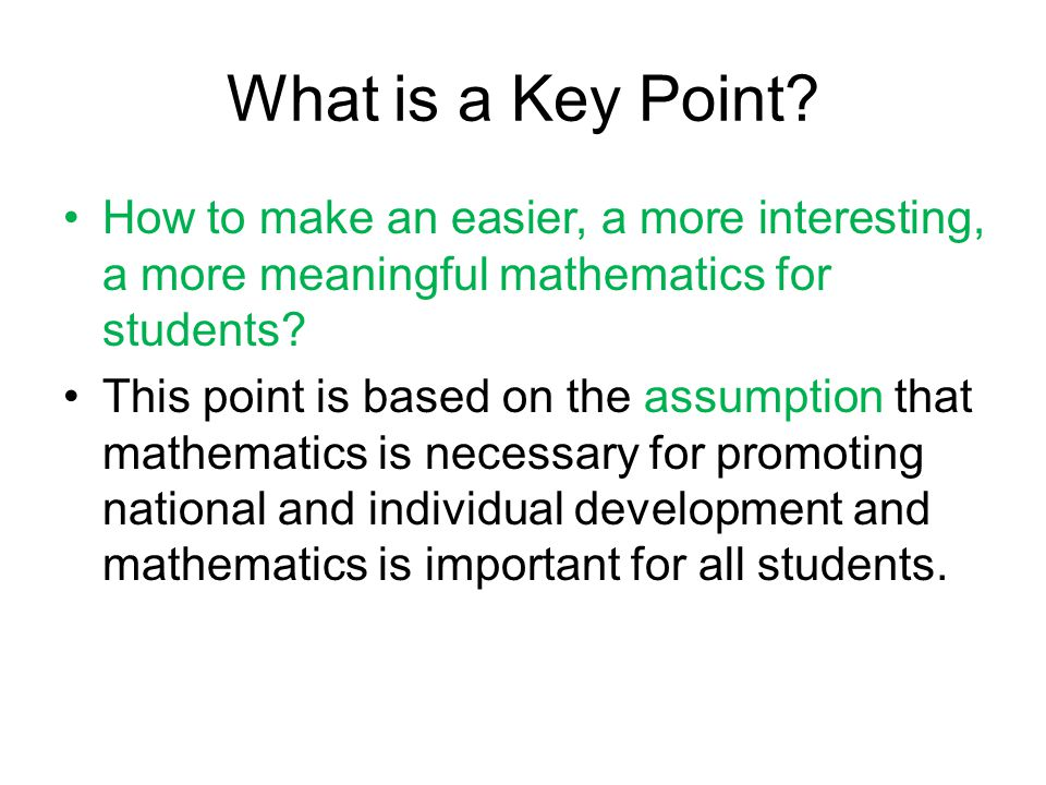 What is a Key Point How to make an easier, a more interesting, a more meaningful mathematics for students