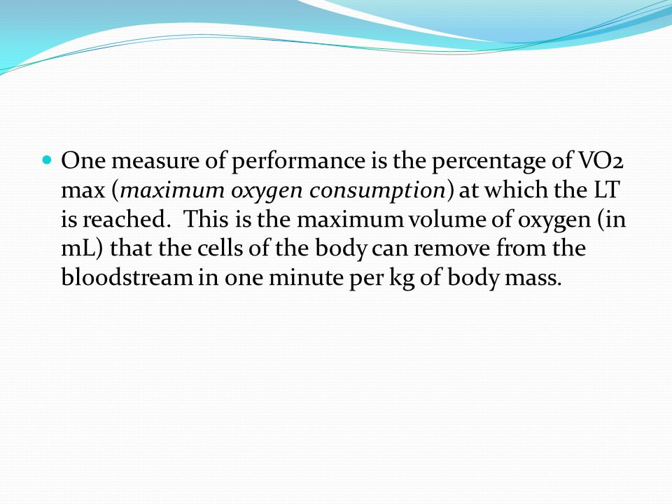One measure of performance is the percentage of VO2 max (maximum oxygen consumption) at which the LT is reached.