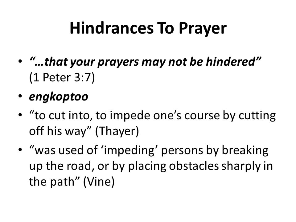 Hindrances To Prayer …that your prayers may not be hindered (1 Peter 3:7) engkoptoo.