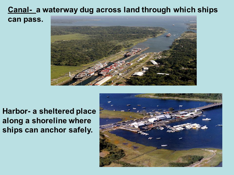 Canal- a waterway dug across land through which ships