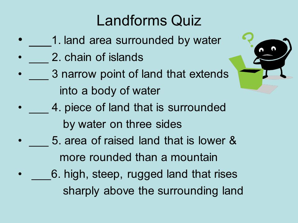 Landforms Quiz ___1. land area surrounded by water