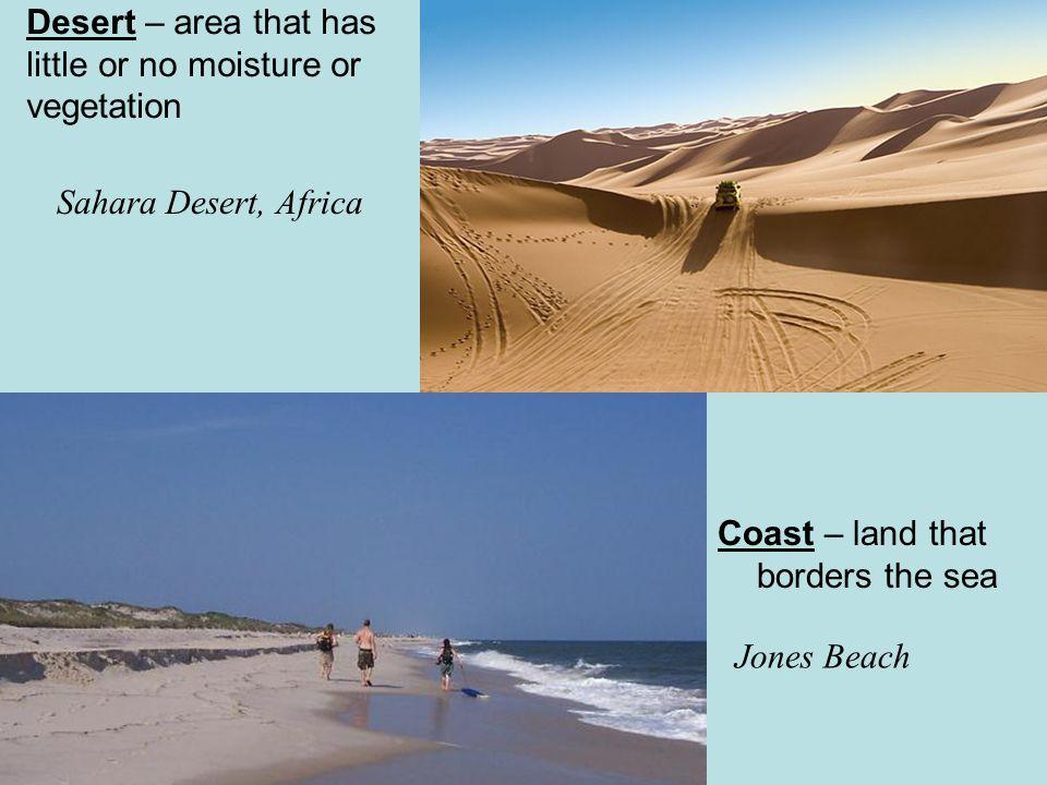 Desert – area that has little or no moisture or vegetation