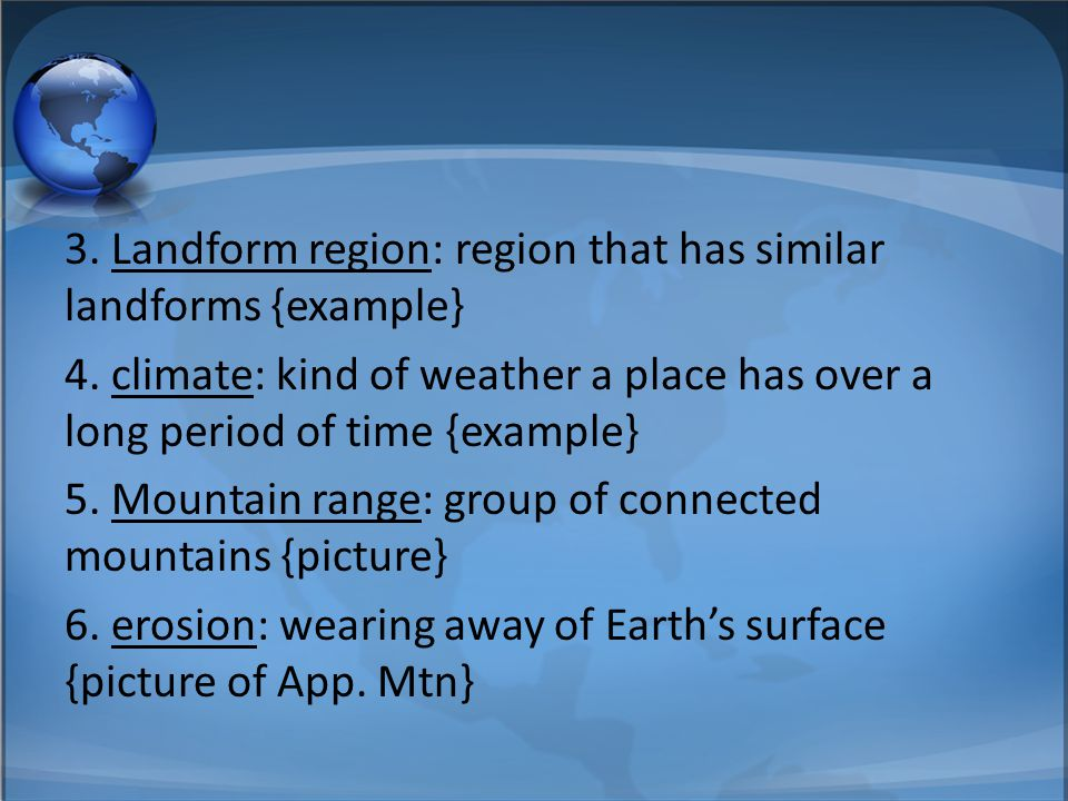 3. Landform region: region that has similar landforms {example} 4