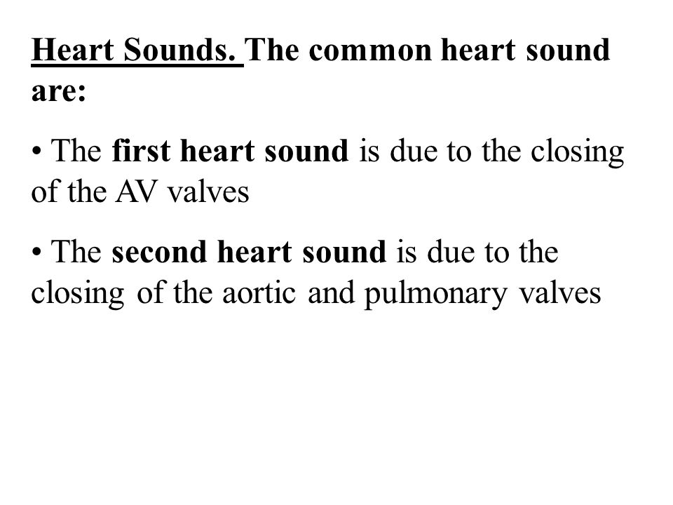 Heart Sounds. The common heart sound are: