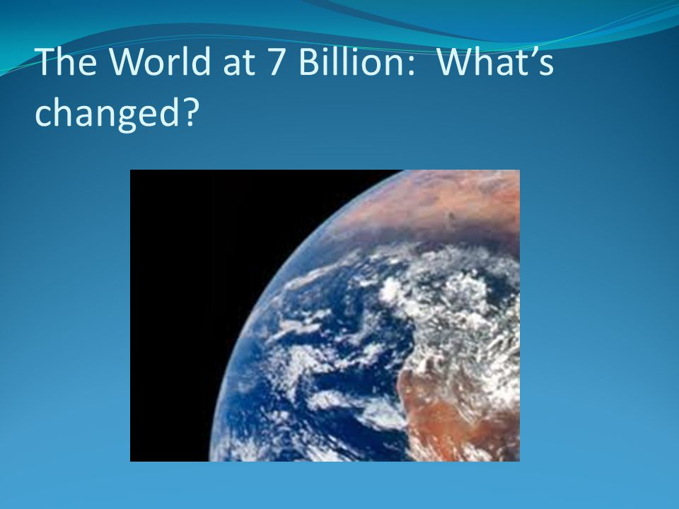 The World at 7 Billion: What's changed