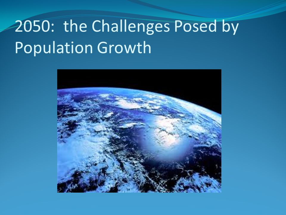 2050: the Challenges Posed by Population Growth