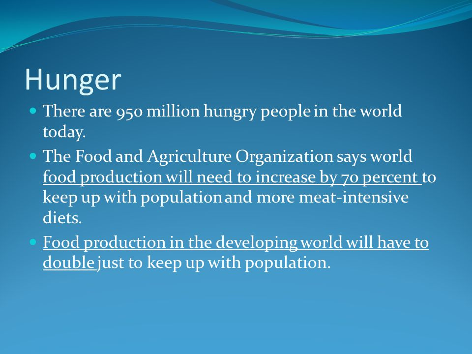 Hunger There are 950 million hungry people in the world today.