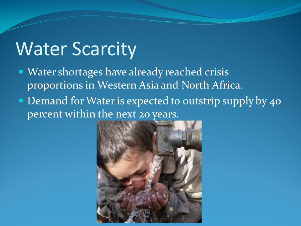 Water Scarcity Water shortages have already reached crisis proportions in Western Asia and North Africa.