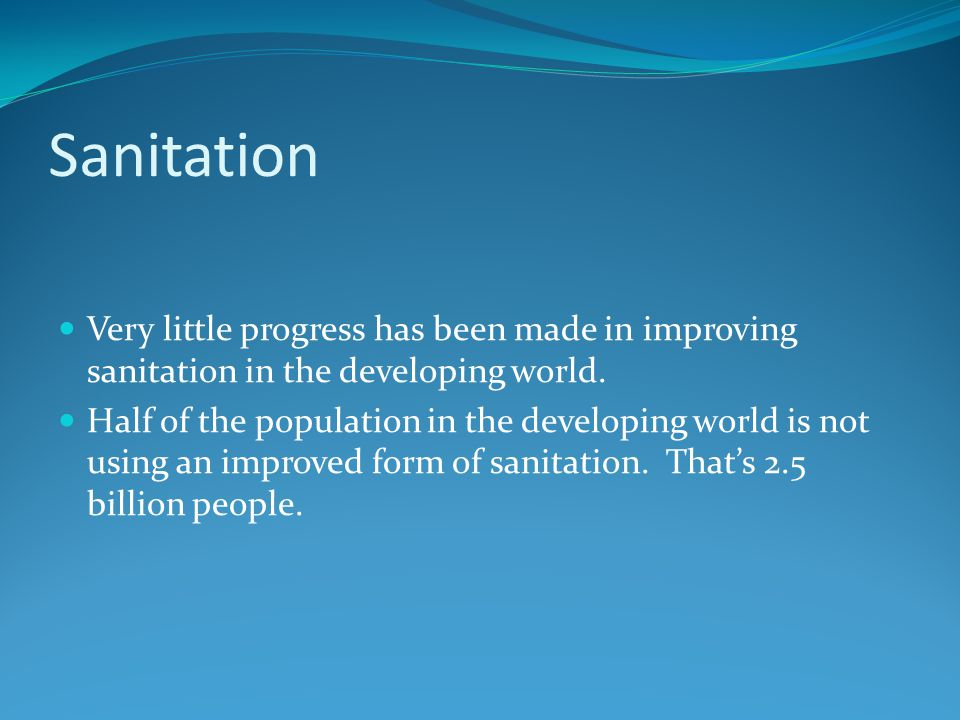 Sanitation Very little progress has been made in improving sanitation in the developing world.
