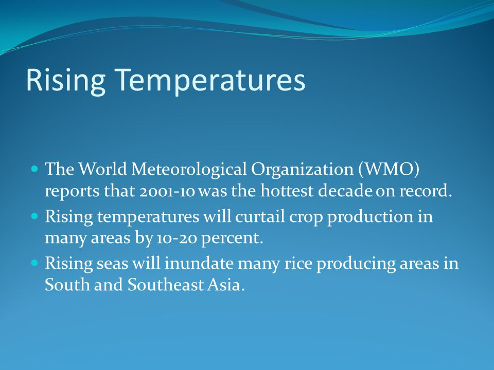 Rising Temperatures The World Meteorological Organization (WMO) reports that 2001-10 was the hottest decade on record.