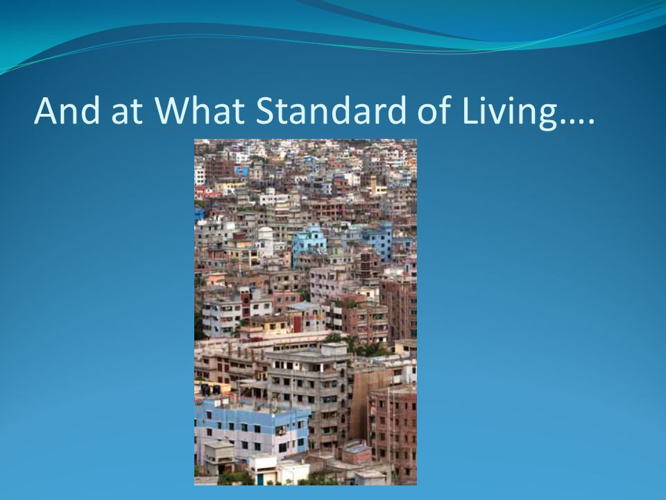 And at What Standard of Living….