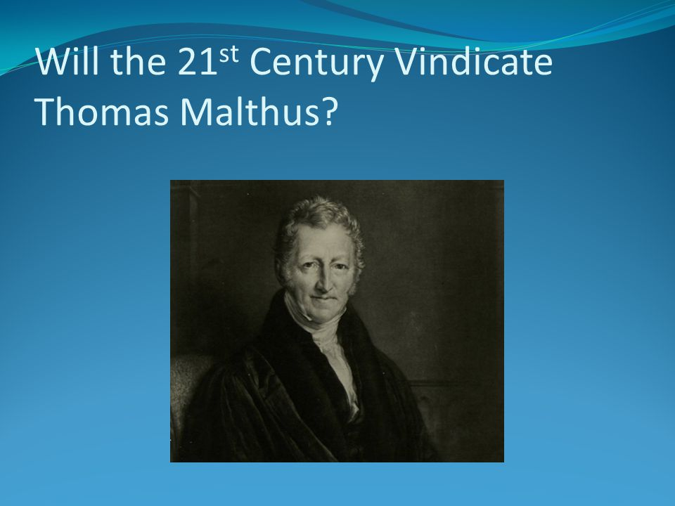 Will the 21st Century Vindicate Thomas Malthus