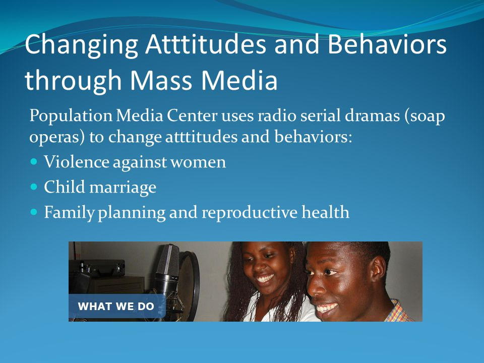 Changing Atttitudes and Behaviors through Mass Media