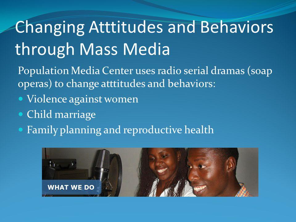 Changing Atttitudes and Behaviors through Mass Media