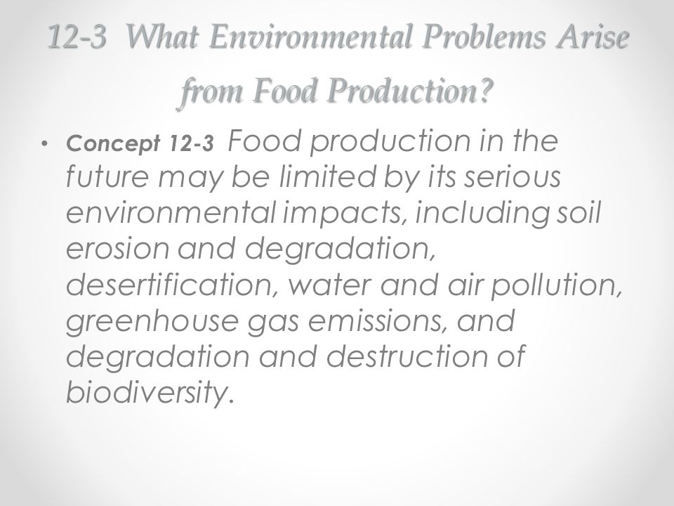 12-3 What Environmental Problems Arise from Food Production