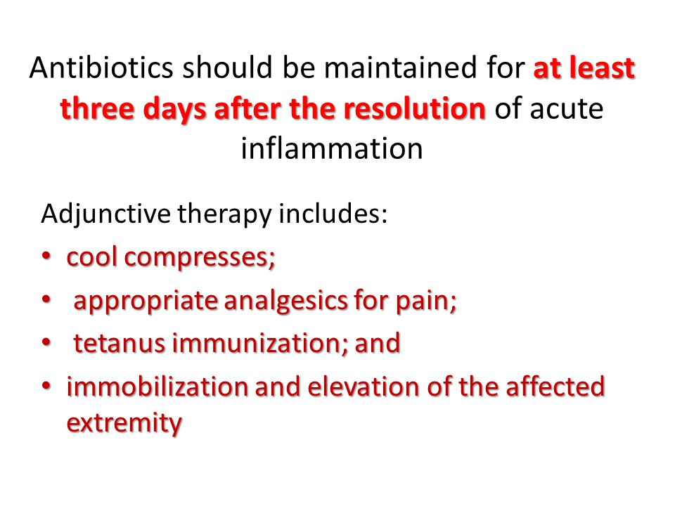Antibiotics should be maintained for at least three days after the resolution of acute inflammation