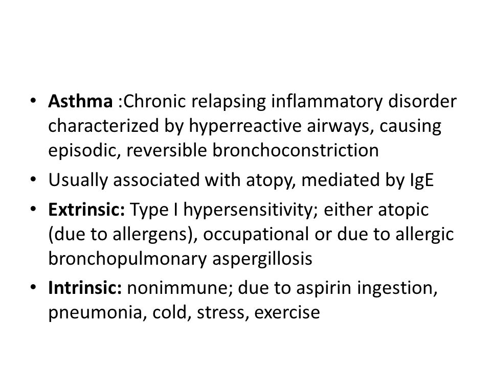 Asthma :Chronic relapsing inflammatory disorder characterized by hyperreactive airways, causing episodic, reversible bronchoconstriction