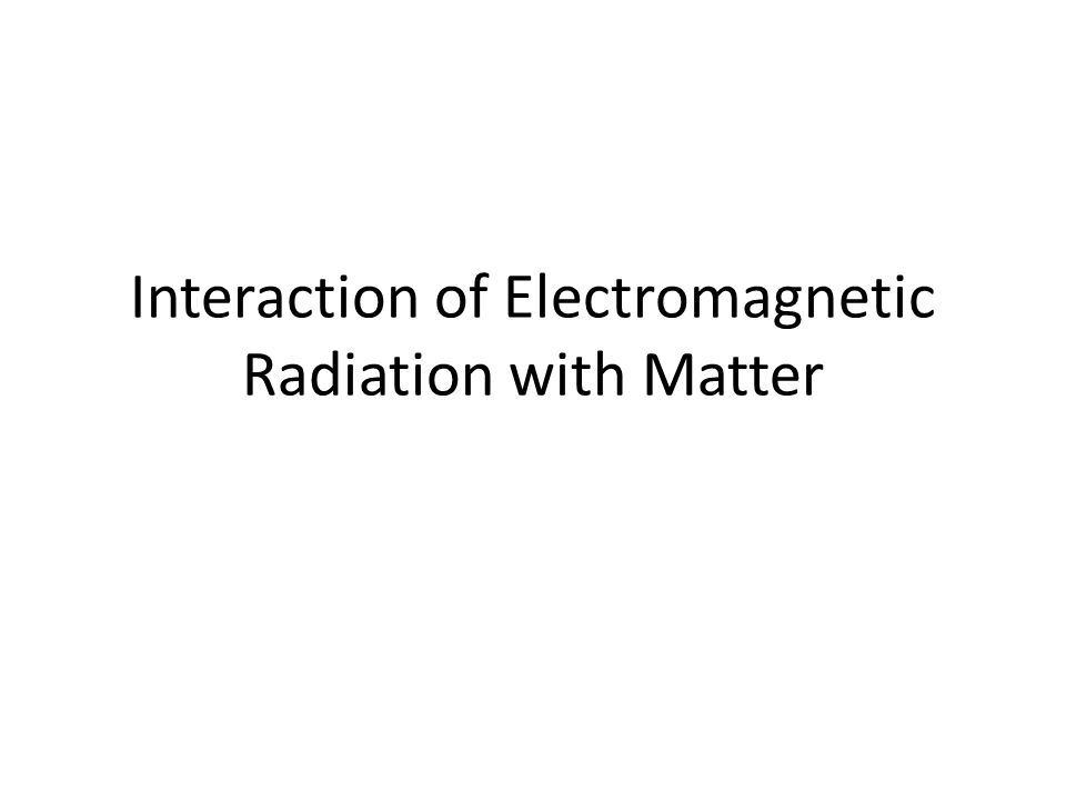 Interaction of Electromagnetic Radiation with Matter