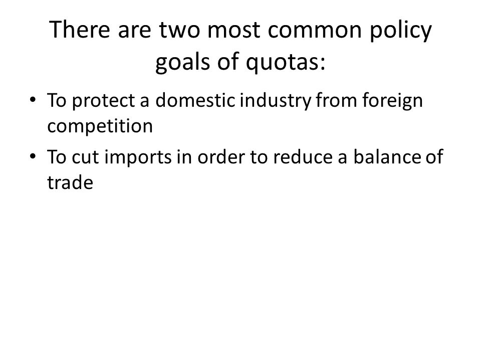 There are two most common policy goals of quotas: