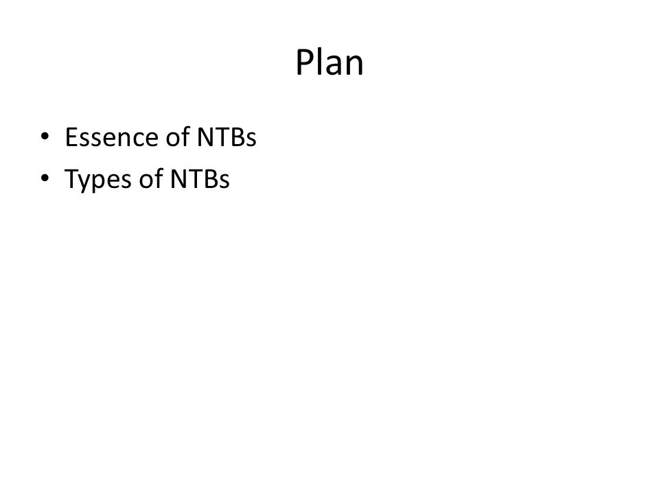 Plan Essence of NTBs Types of NTBs