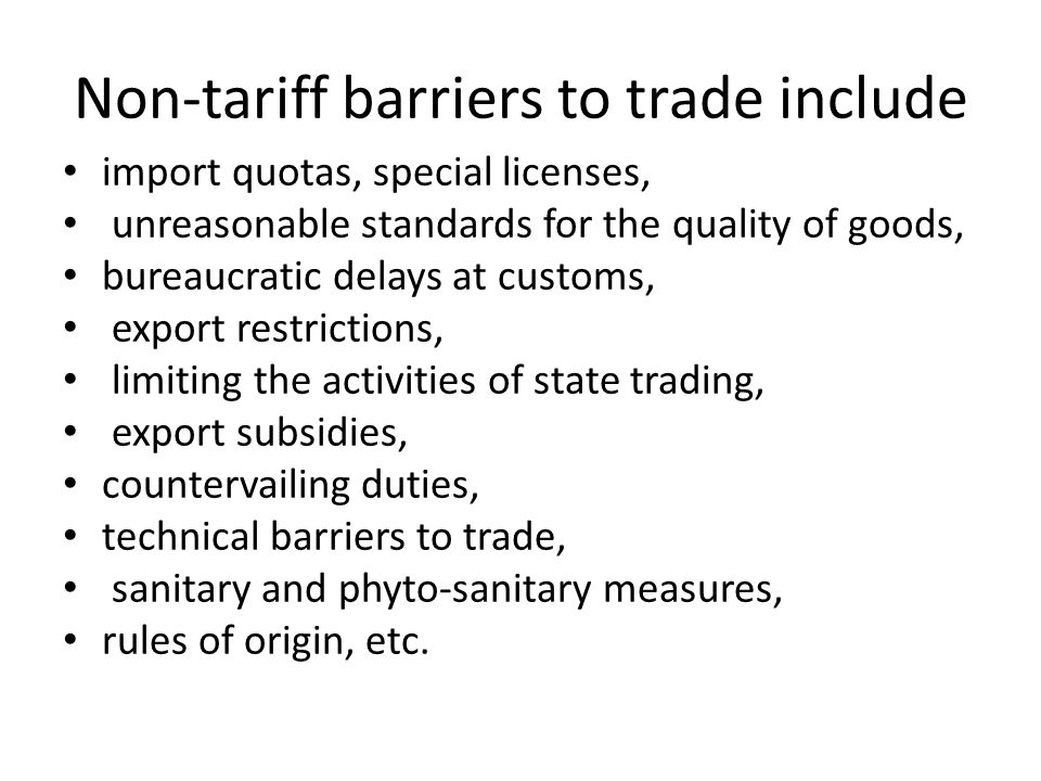 Non-tariff barriers to trade include