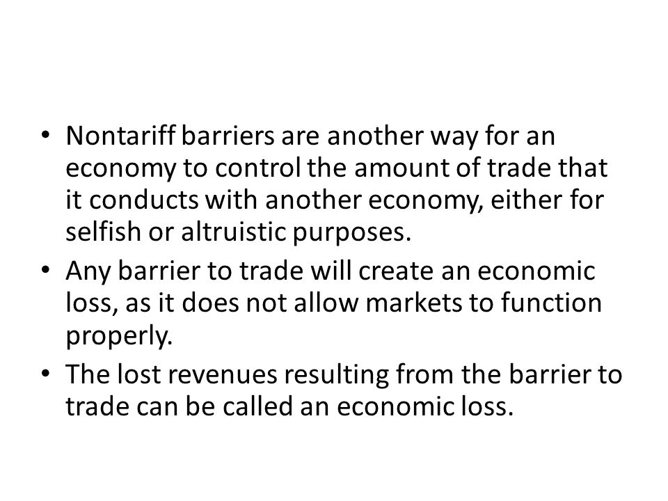 Nontariff barriers are another way for an economy to control the amount of trade that it conducts with another economy, either for selfish or altruistic purposes.