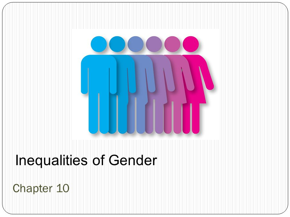 Inequalities of Gender
