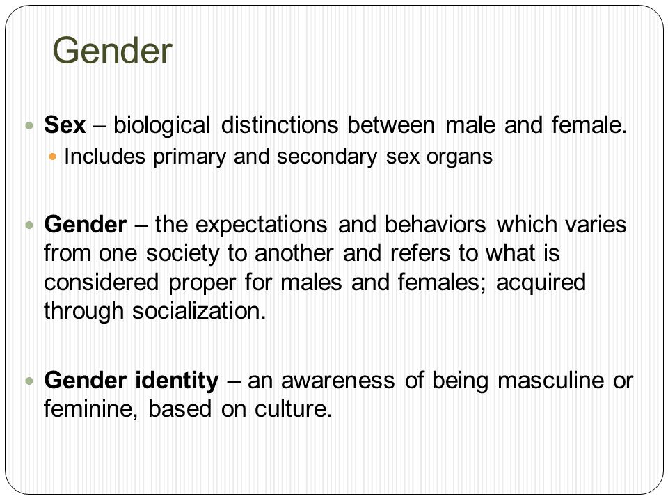 Gender Sex – biological distinctions between male and female.