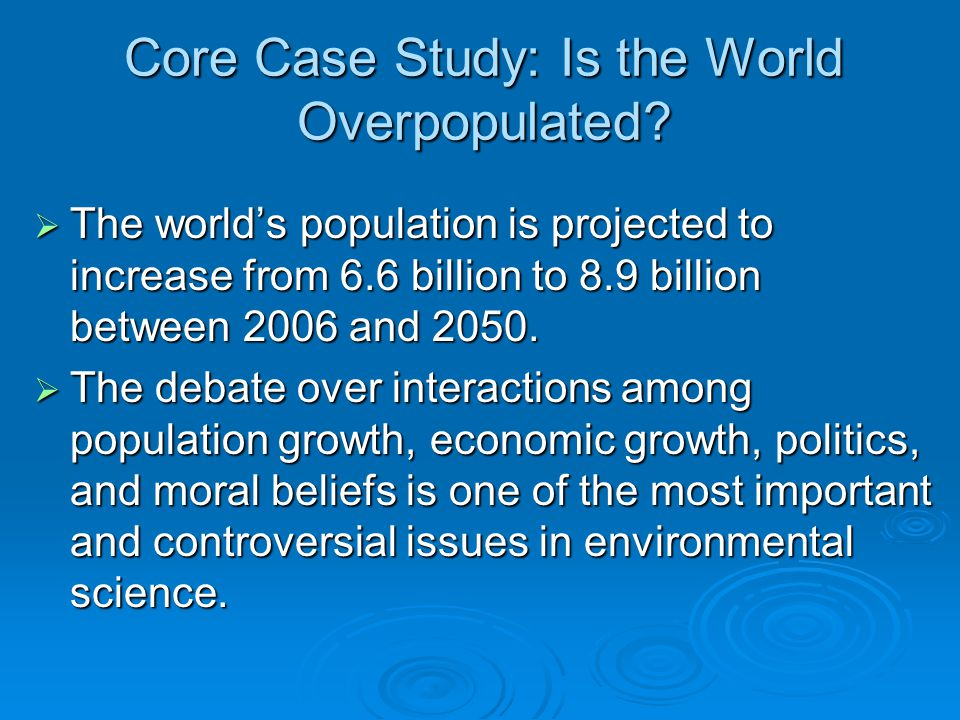 Core Case Study: Is the World Overpopulated